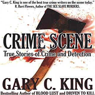 Crime Scene     True Stories of Crime and Detection              By:                                                                                                                                 Gary C. King                               Narrated by:                                                                                                                                 Dan Orders                      Length: 10 hrs and 16 mins     6 ratings     Overall 5.0
