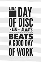 A Bad Day Of Disc Golf Always Beats a Good Day Of Work: Disc Golf Journal for Keeping Score