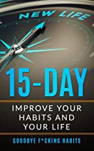 Goodbye F*cking Habits: Change your mindset. A 15-day self-help path to improve your habits and your life, and to achieve ...