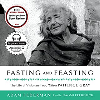 Fasting and Feasting     The Life of Visionary Food Writer Patience Gray              By:                                                                                                                                 Adam Federman                               Narrated by:                                                                                                                                 Naomi Frederick                      Length: 13 hrs and 42 mins     22 ratings     Overall 4.5