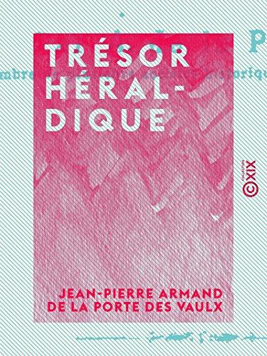 Trésor héraldique: D'après d'Hozier, Ménétrier, Boisseau, etc. (French Edition)