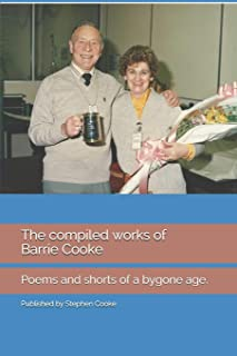 The compiled works of Barrie Cooke: Poems and shorts of a bygone age.