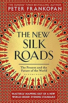 The New Silk Roads: The Present and Future of the World (English Edition) de [Peter Frankopan]