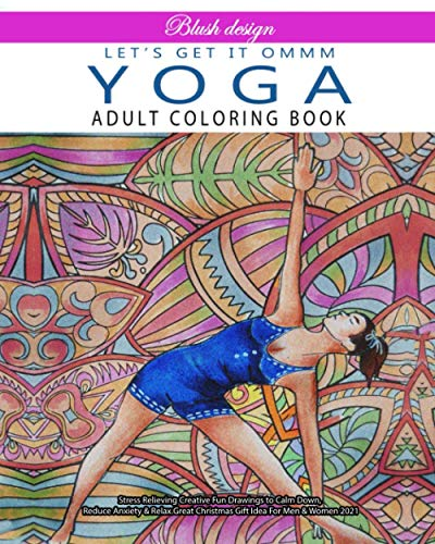 Yoga Let's Get It Ommm: Adult Coloring Book (Stress Relieving Creative Fun Drawings to Calm Down, Reduce Anxiety & Relax.Great Christmas Gift Idea For Men & Women 2020-2021)