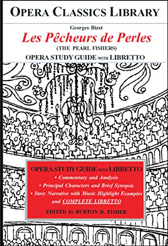 Bizet Les Pecheurs de Perles Opera Study Guide with Libretto: The Pearl Fishers (Opera Classics Library)