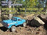 Clip: Episode 1: The Making Of...ft. Element RC Enduro Trailwalker