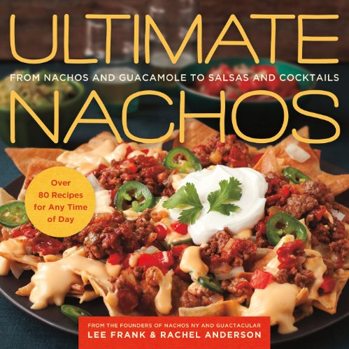 Ultimate Nachos: From Nachos and Guacamole to Salsas and Cocktails (English Edition)