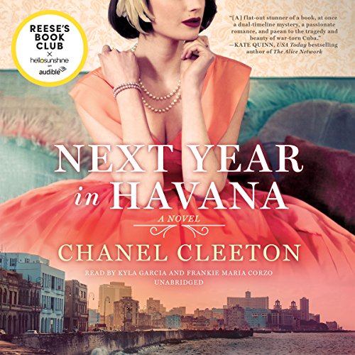 Next Year in Havana                   Written by:                                                                                                                                 Chanel Cleeton                               Narrated by:                                                                                                                                 Kyla Garcia,                                                                                        Frankie Maria Corzo                      Length: 11 hrs and 16 mins     106 ratings     Overall 4.4