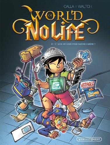 World of no life - Tome 02 : Y a-t-il un geek pour sauver l'arène ?