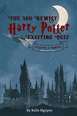 The 500 Newest Harry Potter-Exciting Quiz: Questions & Answers Updated to 2020 - Quiz Book