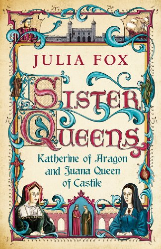 Sister Queens: Katherine of Aragon and Juana Queen of Castile (English Edition)
