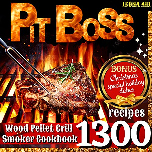 Pit Boss Wood Pellet Smoker and Grill Cookbook: 2 in 1   The Ultimate Guide with 1300 Juicy Recipes....