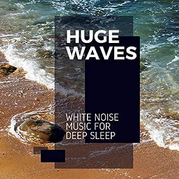 Huge Waves - White Noise Music for Deep Sleep