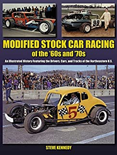 Modified Stock Car Racing of the '60s and '70s: An Illustrated History Featuring the Drivers, Cars, and Tracks of the No (A Photo Gallery)