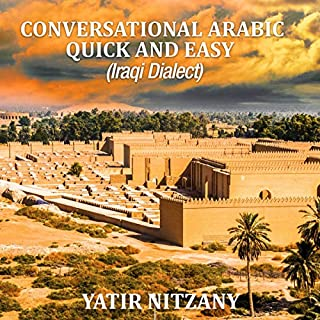 Conversational Arabic Quick and Easy: Iraqi Dialect, Iraqi Arabic, Gulf Arabic, English Arabic, Arabic English, Iraq cover art
