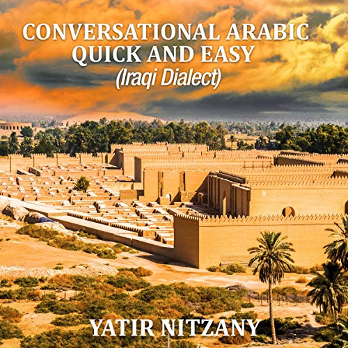 Conversational Arabic Quick and Easy: Iraqi Dialect, Iraqi Arabic, Gulf Arabic, English Arabic, Arabic English, Iraq audiobook cover art