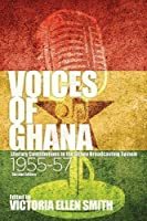 Voices of Ghana: Literary Contributions to the Ghana Broadcasting System 1955-57
