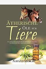 Ätherische Öle für Tiere: Ein umfassender Leitfaden für das Wohlbefinden Ihrer Tiere mit ätherischen Ölen, Hydrolaten und Pflanzenölen (German Edition) Paperback