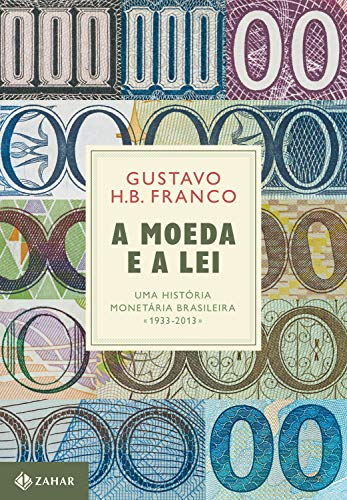 A Moeda e a Lei (capa dura): Uma história monetária brasileira, 1933-2013