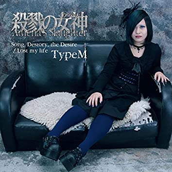 Song, Destroy, the Desire / Lost my life (TypeM)