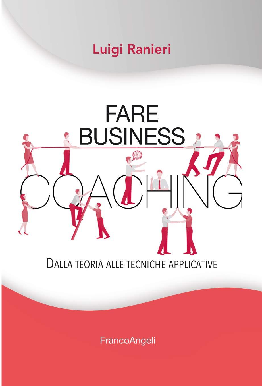 Fare business coaching: Dalla teoria alle tecniche applicative (Italian Edition)