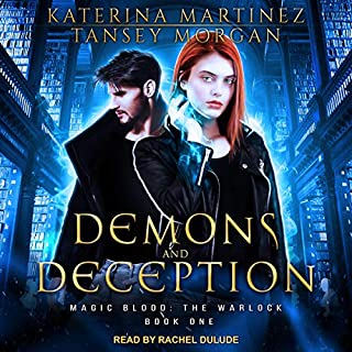 Demons and Deception     Magic Blood: The Warlock Series, Book 1              By:                                                                                                                                 Katerina Martinez,                                                                                        Tansey Morgan                               Narrated by:                                                                                                                                 Rachel Dulude                      Length: 4 hrs and 1 min     3 ratings     Overall 4.0