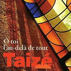 Taize O Toi l au delà de Tout