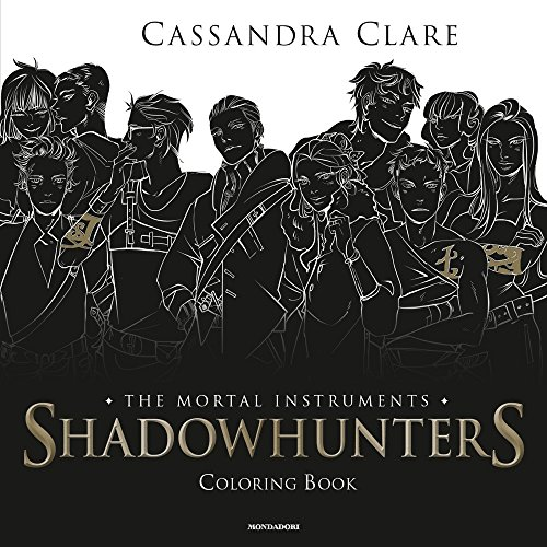 Shadowhunters. The mortal instruments. Coloring book (Chrysalide)