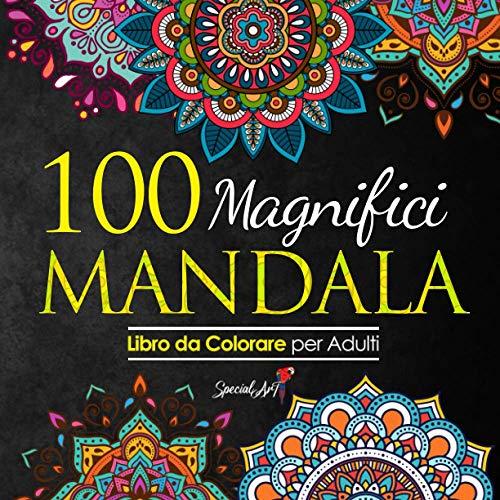 100 Magnifici Mandala da Colorare: Libro da Colorare per Adulti, Ottimo passatempo antistress per rilassarsi con bellissimi Mandala da Colorare per Adulti.