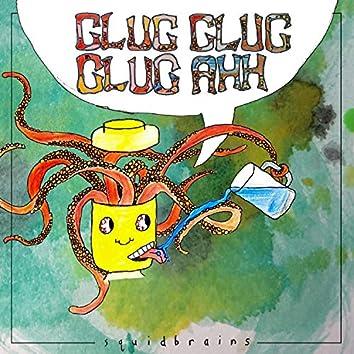 Glug Glug Glug Ahh