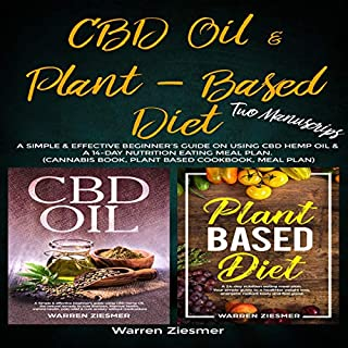 CBD Oil & Plant Based Diet: 2 Manuscripts: A Simple & Effective Beginner's Guide on Using CBD Hemp Oil & a 14-Day Nutrition Eating Meal Plan. audiobook cover art