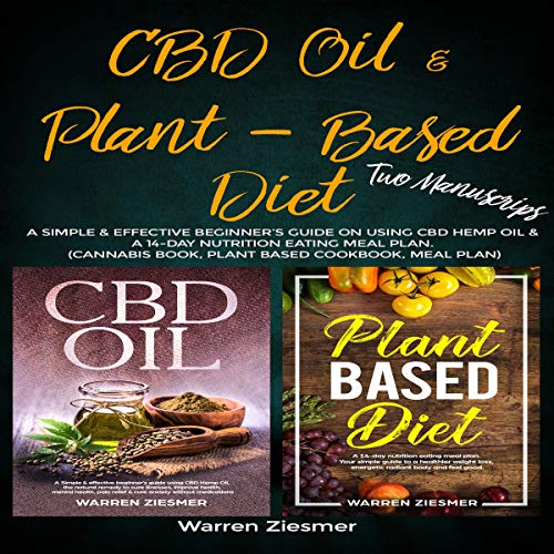 CBD Oil & Plant Based Diet: 2 Manuscripts: A Simple & Effective Beginner's Guide on Using CBD Hemp Oil & a 14-Day Nutrition Eating Meal Plan.                   By:                                                                                                                                 Warren Ziesmer                               Narrated by:                                                                                                                                 Joseph Tabler                      Length: 2 hrs and 55 mins     10 ratings     Overall 5.0