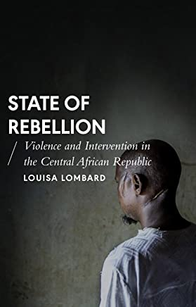 State of Rebellion: Violence and Intervention in the Central African Republic