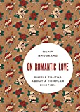 Image of On Romantic Love: Simple Truths about a Complex Emotion (Philosophy in Action)
