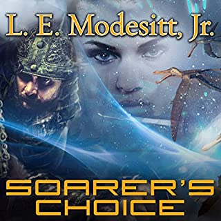 Soarer's Choice     Corean Chronicles, Book 6              By:                                                                                                                                 L. E. Modesitt Jr.                               Narrated by:                                                                                                                                 Kyle McCarley                      Length: 23 hrs and 47 mins     98 ratings     Overall 4.6