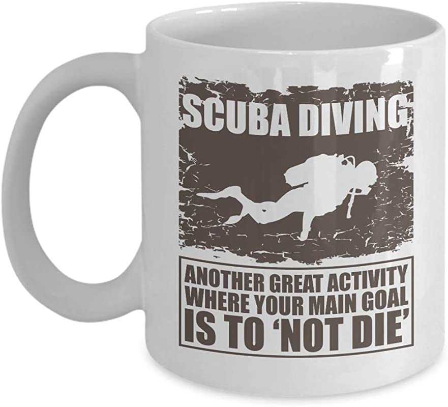 Another Great Activity Where Your Main Goal Is Not To Die Funny Scuba Diving With Diver S Silhouette Coffee Tea Gift Mug D Cor For Master Diver Dive Instructor Free Diver Rescue Divers 11oz