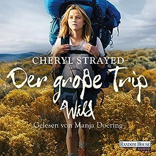 Der große Trip     Tausend Meilen durch die Wildnis zu mir selbst              Autor:                                                                                                                                 Cheryl Strayed                               Sprecher:                                                                                                                                 Manja Döring                      Spieldauer: 13 Std. und 44 Min.     1.603 Bewertungen     Gesamt 4,5