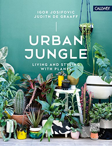 Urban Jungle: Living and Styling with Plants (English Edition)
