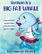 My Mom is a Big Fat Whale: A New Workbook for Kids & Teens to Take the Power Back from Bullies