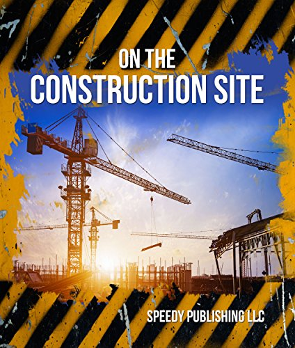 On The Construction Site: Fun Facts and Pictures for Kids (