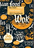 My Own 'Asian Food Woks' DIY Cookbook: Oriental Do It Yourself Cookbook Favorite Recipes. Blank...