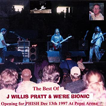 The Best of J Willis Pratt & We're Bionic