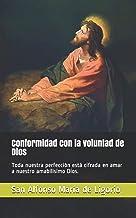 Conformidad con la voluntad de Dios: Toda nuestra perfección está cifrada en amar a nuestro amabilísimo Dios. (Spanish Edi...