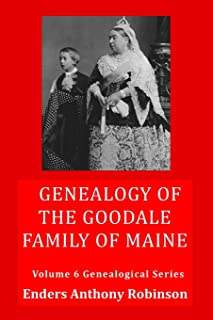 Genealogy of the Goodale Family of Maine: Volume 6 Genealogical Series