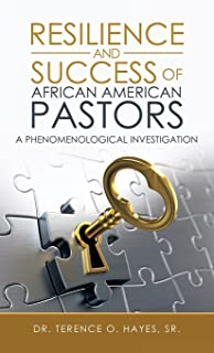 Resilience and Success of African American Pastors: A Phenomenological Investigation