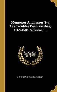 Mémoires Anonymes Sur Les Troubles Des Pays-bas, 1565-1580, Volume 5... (French Edition)