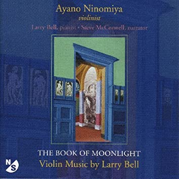 Bell, L.: Book of Moonlight (The) / in Memory of Roger Sessions / Just As I Am / 4 Pieces in Familiar Style / Sleep Song