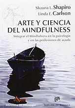 Arte y ciencia del mindfulness: Integrar el mindfulness en la psicología y en las profesiones de ayuda