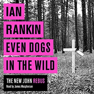 Even Dogs in the Wild                   Written by:                                                                                                                                 Ian Rankin                               Narrated by:                                                                                                                                 James Macpherson                      Length: 11 hrs and 10 mins     4 ratings     Overall 4.8