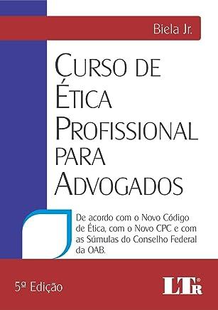 Curso de ética profissional para advogados: De acordo com o novo código de ética, com o novo CPC e com as súmulas do Conselho Federal da OAB